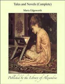 Tales and Novels (Complete) - Maria Edgeworth