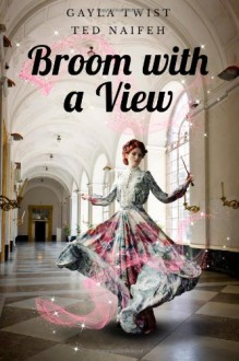 Broom with a View - Gayla Twist,Ted Naifeh