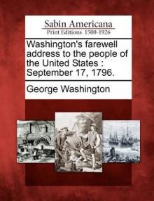 Washington's Farewell Address to the People of the United States: September 17, 1796. - George Washington