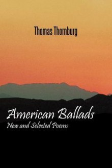 American Ballads: New and Selected Poems - Thomas Thornburg