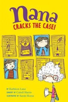 Nana Cracks the Case! - Kathleen Lane, Sarah Home