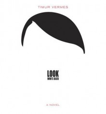 Look Who's Back - Timur Vermes