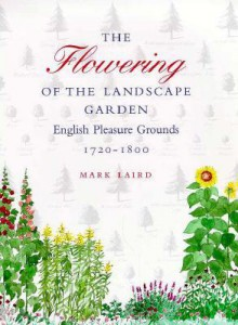 The Flowering of the Landscape Garden: English Pleasure Grounds, 1720-1800 - Mark Laird