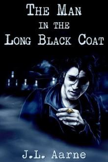 The Man in the Long Black Coat - J.L. Aarne