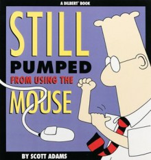 Still Pumped From Using The Mouse - Scott Adams