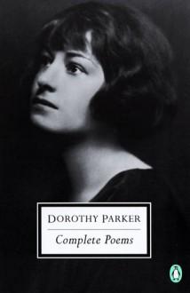 The Complete Poems of Dorothy Parker - Dorothy Parker