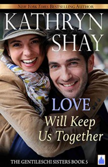 Love Will Keep Us Together (Gentileschi Sisters #5) - Kathryn Shay