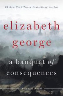A Banquet of Consequences: An Inspector Lynley Novel: 16 - Elizabeth George