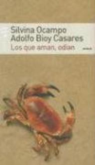 Los que aman, odian - Silvina Ocampo, Adolfo Bioy Casares