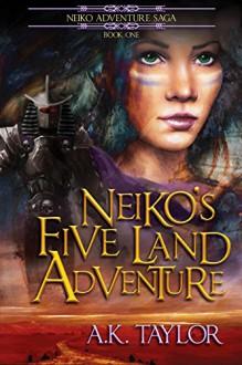 Neiko's Five Land Adventure (The Neiko Adventure Saga Book 1) - AK Taylor, Ken Kane