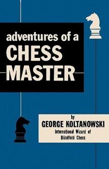 Adventures of a Chess Master - George Koltanowski, Milton Finkelstein, Sam Sloan