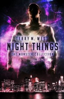 Night Things: The Monster Collection - Terry M. West