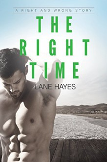 The Right Time (Right and Wrong Stories) - Lane Hayes