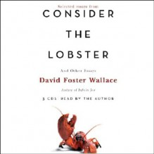 Consider the Lobster and Other Essays (Selected Essays) - David Foster Wallace, David Foster Wallace, Hachette Audio