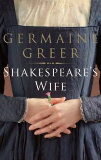 Shakespeare's Wife - Germaine Greer