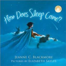 How Does Sleep Come? - Jeanne Blackmore, Elizabeth Sayles