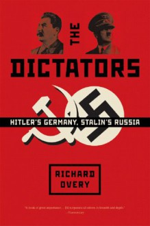The Dictators: Hitler's Germany, Stalin's Russia - Richard Overy