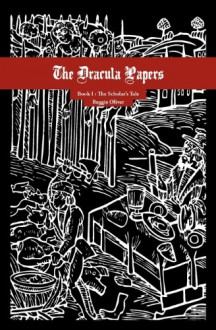 The Dracula Papers, Book I: The Scholar's Tale - Reggie Oliver, Abraham Van Helsing