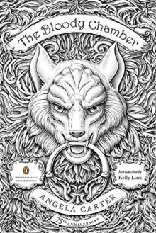 The Bloody Chamber: And Other Stories - Angela Carter, Kelly Link