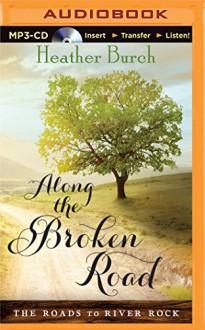 Along the Broken Road (The Roads to River Rock) - Heather Burch, Amy McFadden