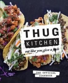 Thug Kitchen: The Official Cookbook - Thug Kitchen, LLC