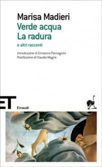 Verde acqua. La radura - Marisa Madieri, Ermanno Paccagnini, Claudio Magris