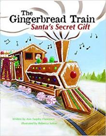 The Gingerbread Train: Santa's Secret Gift - Ann Tarpley Francesco