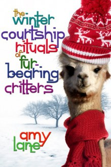 The Winter Courtship Rituals of Fur-Bearing Critters (Knitting Series) - Amy Lane