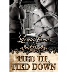 Tied Up, Tied Down - Lorelei James