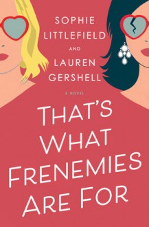 That's What Frenemies Are For - Sophie Littlefield,Lauren Gershell