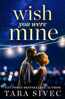 Wish You Were Mine - Tara Sivec