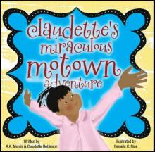 Claudette's Miraculous Motown Adventure - A.K. Morris,Claudette Robinson