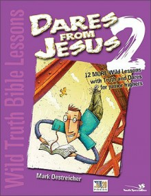 Wild Truth Bible Lessons-Dares from Jesus 2: 12 More Wild Lessons with Truth and Dares for Junior Highers - Mark Oestreicher