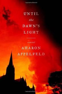 Until the Dawn's Light - Aharon Appelfeld, Jeffrey M. Green
