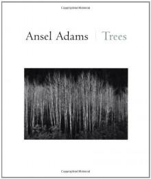 Ansel Adams: Trees - Ansel Adams