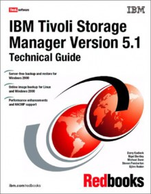 IBM Tivoli Storage Manager Version 5.1 Technical Guide - IBM Redbooks, Barry Kadleck