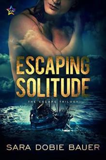 Escaping Solitude (Escape Trilogy #2) - Sara Dobie Bauer