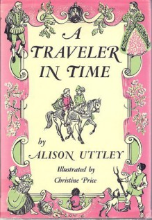 A Traveler In Time - Alison Uttley, Christine Price
