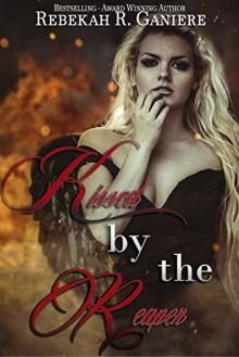 Kissed by the Reaper - Rebekah R. Ganiere, Rebekah R. Ganiere