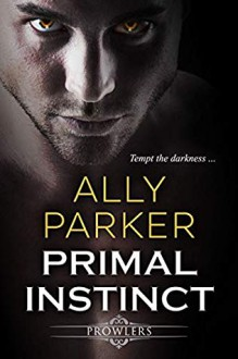 Primal Instinct (Prowlers #1) - Ally Parker