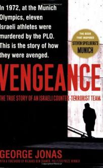Vengeance: The True Story of an Israeli Counter-Terrorist Team - George Jonas