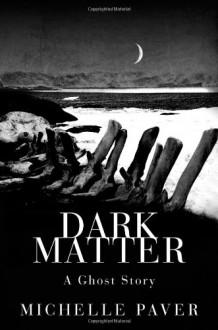 Dark Matter - Michelle Paver