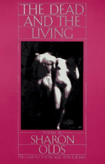 The Dead and the Living - Sharon Olds, Judith Henry