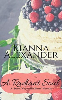 A Radiant Soul: A Sweet Way to His Heart Novella - Kianna Alexander