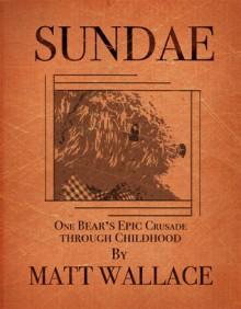 Sundae: One Bear's Epic Crusade Through Childhood - Matt Wallace