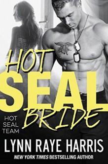 HOT SEAL Bride (HOT SEAL Team - Book 4) - Lynn Raye Harris