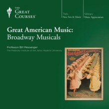 Great American Music: Broadway Musicals - The Great Courses, The Great Courses, Professor Bill Messenger