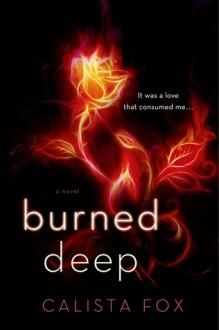 Burned Deep: 100 Shades of Sin (Burned Deep Trilogy) - Calista Fox