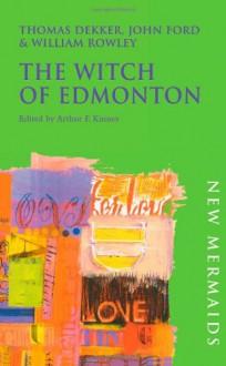 The Witch of Edmonton - John Ford, Arthur F. Kinney, William Rowley