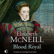 Blood Royal - Elisabeth McNeill, Hilary Neville, ISIS Audio Books